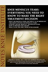 Knee Meniscus (Cartilage) Tears: Everything You Need to Know to Make the Right Treatment Decision Kindle Edition