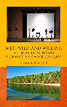 Wet, Wild, and Willing at Walden Pond: High Brow Porn Movie Scenarios (English Edition)