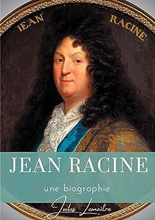 Jean Racine: Une biographie du dramaturge français auteur de Andromaque, Britannicus, Bérénice, Iphigénie, et Phèdre