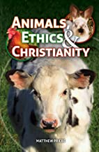 Animals, Ethics & Christianity: Are Animals Important to Our Salvation?