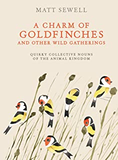 Charm of Goldfinches and Other Wild Gatherings: Quirky Collective Nouns of the Animal Kingdom