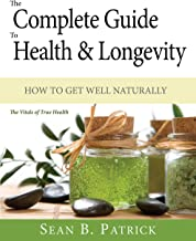 The Complete Guide To Health & Longevity: How to get well naturally - The Vitals of True Health (English Edition)