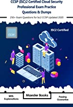 CCSP (ISC)2 Certified Cloud Security Professional Exam Practice Questions & Dumps: 250+ Exam Questions for Isc2 CCSP Updated 2020 with Explanations