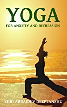Yoga For Anxiety and Depression: Dealing With Anxiety and Depression with Yoga Poses, Breathing and Meditation (Yoga For Life Book 1)