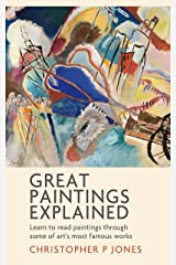 Great Paintings Explained: Learn to read paintings through some of art's most famous works (Looking at Art) Kindle Edition