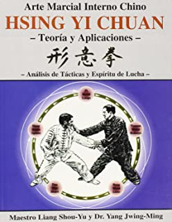 Hsing Yi Chuan: Teoria Y Aplicaciones/ Theory and Applications (Arte Marcial Interno Chino/ Chinese Internal Martial Art) (Spanish Edition)
