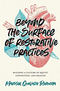 Beyond the Surface of Restorative Practices: Building a Culture of Equity, Connection, and Healing