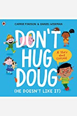 Don't Hug Doug (He Doesn't Like It): A story about consent Paperback