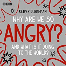 Why Are We So Angry?: And What Is It Doing to the World?