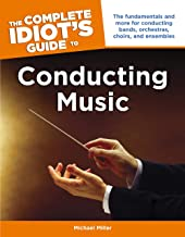 The Complete Idiot's Guide to Conducting Music: The Fundamentals and More for Conducting Bands, Orchestras, Choirs, and Ensembles