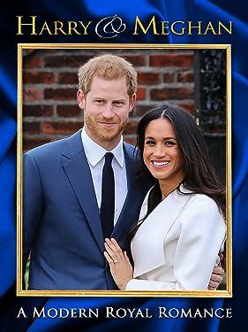 Harry and Meghan: A Modern Royal Romance