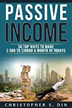 PASSIVE INCOME: 50  TOP WAYS TO MAKE  $500 TO $ 10000 A MONTH 70 DAYS (MAKE EXTRA MONEY, MAKE MONEY BLOGGING,  PASSIVE INCOME ONLINE, HOME BASE IDEA,  ... A MILLIONAIRE,BITCOIN,REAL ESTATE,TRADING)