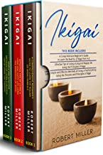 Ikigai: 3 in 1- Beginner's Guide+ Effective Tips+ Simple and Effective Methods of Living a Fruitful Life by Using the Theo...