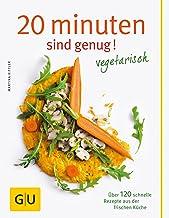 20 Minuten sind genug - Vegetarisch: Über 120 schnelle Reze
