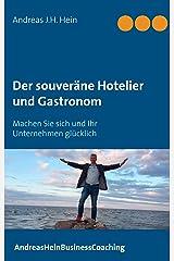 Der souveräne Hotelier und Gastronom: Machen Sie sich und Ihr Unternehmen glücklich (AndreasHeinBusinessCoaching 1) Kindle Ausgabe
