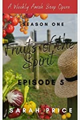 Fruits of the Spirit (Ep 5): An Amish Romance Soap Opera (Season One Episode 5) (Fruits of the Spirit (Season One)) Kindle Edition