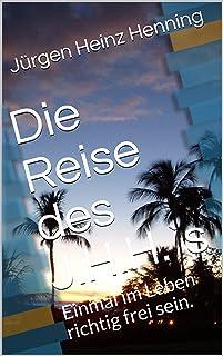 Die Reise des J.H.H.`s: Einmal im Leben richtig frei sein. (3) (German Edition)