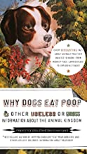 Why Dogs Eat Poop, and Other Useless or Gross Information About the Animal Kingdom: Every Disgusting Fact About Animals you Ever Wanted to Know -- from Monkey-Face