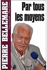 Par tous les moyens (Editions 1 - Collection Pierre Bellemare) Format Kindle