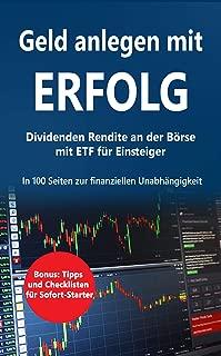 Geld anlegen mit ERFOLG Dividenden-Rendite an der Börse für Einsteiger: in 100 Seiten mit ETF-Fonds zur Finanzielle Unabhängigkeit  : Geldanlage mit DAX MSCI World Dow Jones (German Edition)