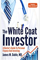 The White Coat Investor: A Doctor's Guide To Personal Finance And Investing (The White Coat Investor Series) Kindle Edition