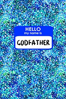 HELLO MY NAME IS GODFATHER: 6x9 new baby journal for Godfather with dual sketchbook lined notebook pages!