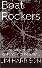 Boat Rockers: A rebel's guide to getting into heaven...