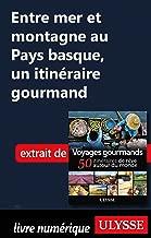 Entre mer et montagne au Pays basque, un itinéraire gourmand (French Edition)