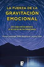 La fuerza de la gravitación emocional: Un viaje extraordinario al universo de las emociones