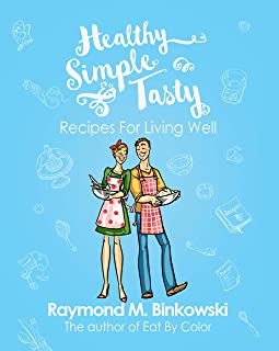 Healthy Simple and Tasty: Recipes for Living Well