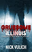 Gruesome Illinois: Murder, Madness, and the Macabre in the Prairie State