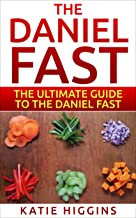 The Daniel Fast: The Ultimate Guide To The Daniel Fast: recipes, Daniel diet, Daniel plan, Daniel fast for beginners, cookbook, vegan diet, vegan plan, prayer, fasting, weight loss