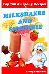 Top 100 Amazing Recipes Milkshakes and Smoothies: Cookbook with Color Pictures & Easy Instructions Milk Cocktails and Fruit Desserts Kindle Edition