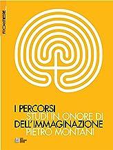 I percorsi dell'immaginazione. Studi in onore di Pietro Montani (Italian Edition)
