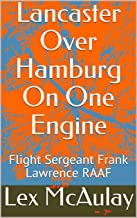 Lancaster Over Hamburg On One Engine: Flight Sergeant Frank Lawrence RAAF