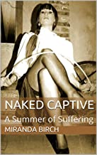 Naked Captive: A Summer of Suffering