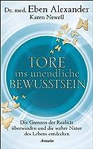 Tore ins unendliche Bewusstsein: Die Grenzen der Realität überwinden und die wahre Natur des Lebens entdecken (German Edit...