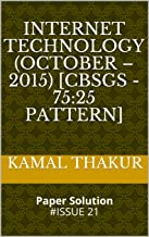 Internet Technology (October – 2015) [CBSGS - 75:25 Pattern]: Paper Solution #ISSUE 21 (TYBSCIT-IT Book 4)