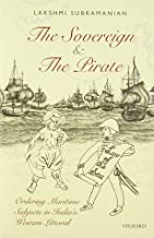 The Sovereign and the Pirate: Ordering Maritime Subjects in India's Western Littoral