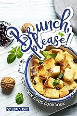 Brunch, Please!: A Brunchin' Good Cookbook Kindle Edition