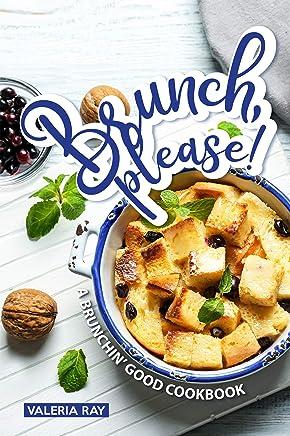 Brunch, Please!: A Brunchin' Good Cookbook