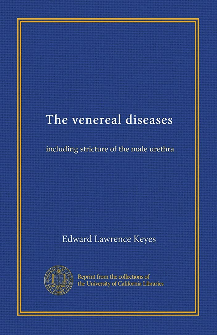 蜂一人で努力The venereal diseases: including stricture of the male urethra