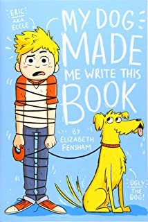 My Dog Made Me Write This Book (My Dog Ugly)