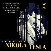Nikola Tesla: The Extraordinary Life of a Modern Prometheus: The Entire Life Story