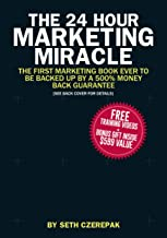 The 24 Hour Marketing Miracle: The FIRST Marketing Book EVER to Be Backed Up By a 500% Money Back Guarantee (Value Mechanics 0)