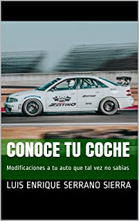 Conoce tu coche: Modificaciones a tu auto que tal vez no sabias (Spanish Edition