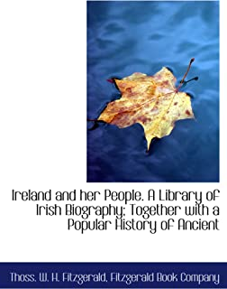 Ireland and her People. A Library of Irish Biography; Together with a Popular History of Ancient