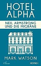 Neil Armstrong und die Migräne: Hotel Alpha. Stories (German Edition)