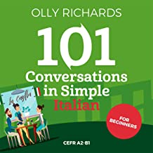 101 Conversations in Simple Italian (Italian Edition): Short Natural Dialogues to Boost Your Confidence & Improve Your Spo...