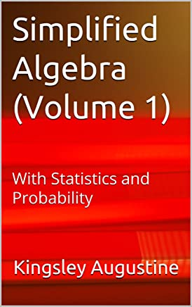 Simplified Algebra (Volume 1): With Statistics and Probability